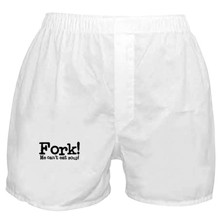 Fork! Me Can't Eat Soup Boxer Shorts