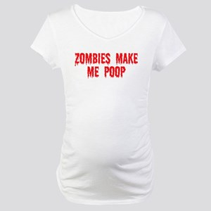 Zombies make me poop Maternity T-Shirt