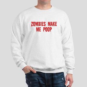 Zombies make me poop Sweatshirt