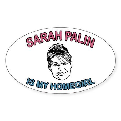 Sarah Palin Is My Homegirl Oval Sticker