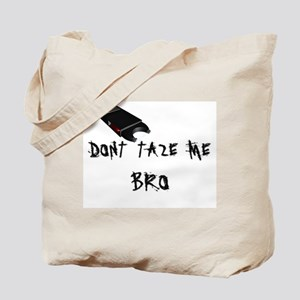 Don't Taze Me Bro Tote Bag