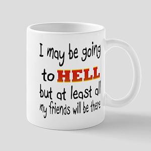 I May Be Going To HELL... Mug