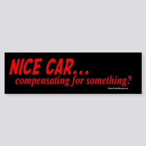 Nice Car...Compensating? Bumper Sticker