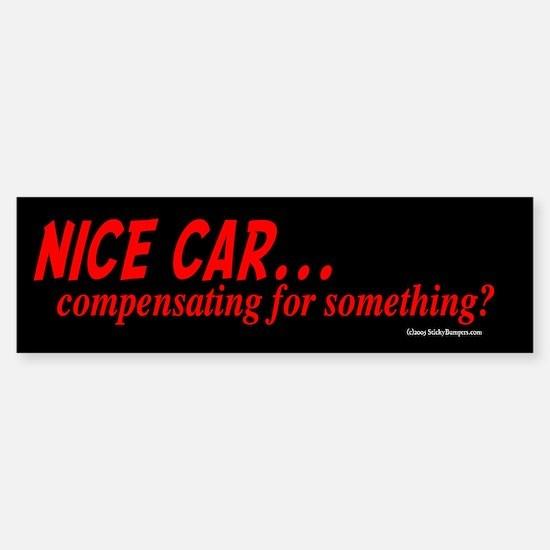 Nice Car...Compensating? Bumper Bumper Bumper Sticker