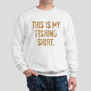 THIS IS MY FISHING SHIRT. Sweatshirt