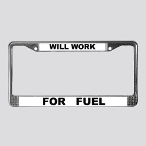 WILL WORK FOR FUEL License Plate Frame