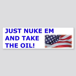 Just Nuke Em and Take the Oil Bumper Sticker