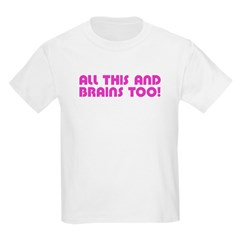 All This And Brains Too! Kids T-Shirt