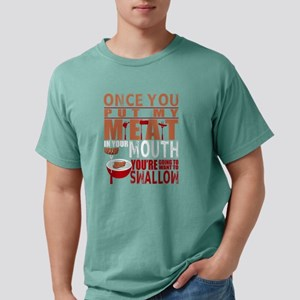 Once You Put My Meat in Your Mouth T Shirt T-Shirt