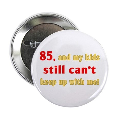 """Witty 85th Birthday 2.25"""" Button (100 pack)"""
