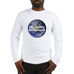 """""""No Deity Required"""" Long Sleeve T-Shirt"""
