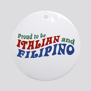 Proud to be Italian and Filipino Ornament (Round)