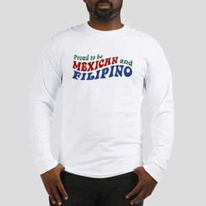 Proud to be Mexican and Filipino Long Sleeve T-Shi
