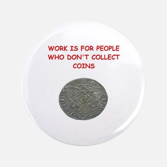 """coin collector 3.5"""" Button"""