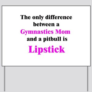 Gymnastics Mom Pitbull Lipstick Yard Sign