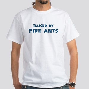 Raised by Fire Ants White T-Shirt