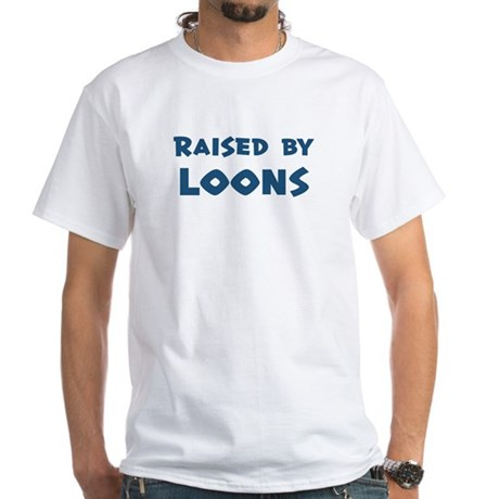 Raised by Loons White T-Shirt