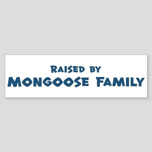 Raised by Mongoose Family Bumper Sticker