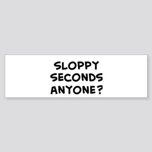 sloppy seconds anyone? Bumper Sticker