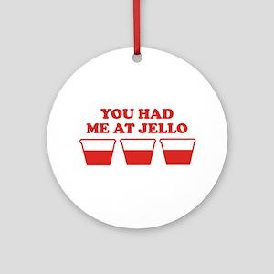 """""""You Had Me A Jello"""" Ornament (Round)"""