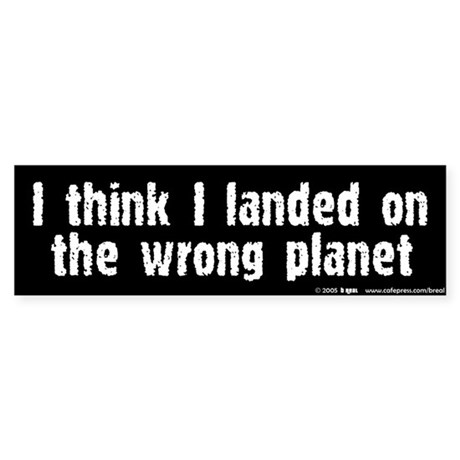 Wrong Planet Bumper Sticker