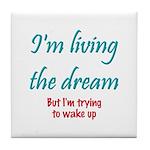 Living The Dream Tile Coaster