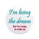 """Living The Dream 3.5"""" Button (100 pack)"""
