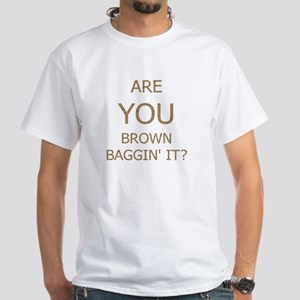 """""""Are you brown baggin' it?"""" White T-Shirt"""