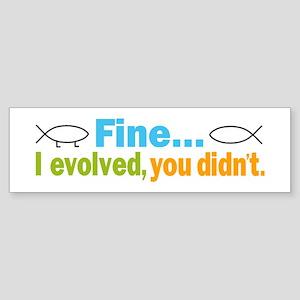 Fine... I evolved, you didn't Sticker (Bumper)
