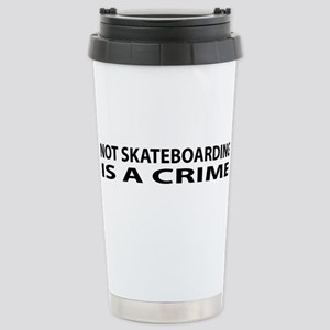 Not Skateboarding is a Crime Stainless Steel Trave