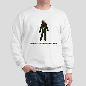 zombies were people too Sweatshirt
