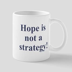 Hope is not a strategy Mug