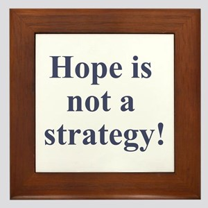 Hope is not a strategy Framed Tile