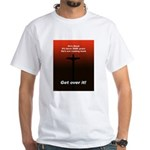"""""""Get over it!"""" White T-Shirt"""