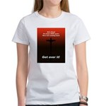 """""""Get over it!"""" Women's T-Shirt"""