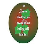 """Jesus' daddy"" Oval Ornament"
