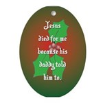 """Jesus' daddy"" Oval Ornament"