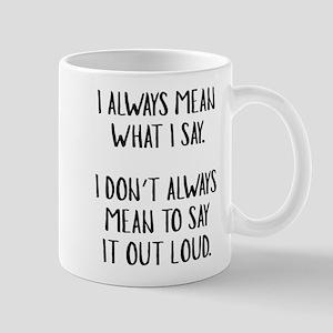 I Always Mean What I Say Mug