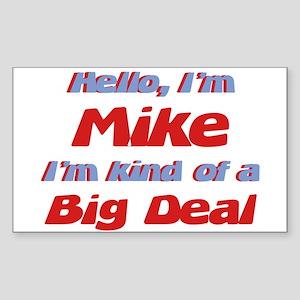 I'm Mike - I'm A Big Deal Rectangle Sticker