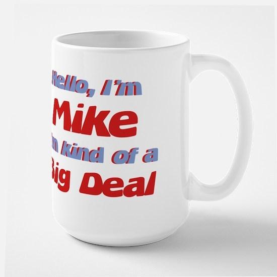 I'm Mike - I'm A Big Deal Large Mug