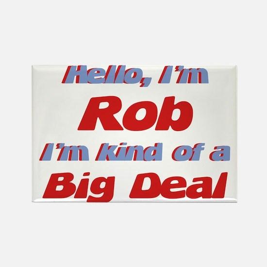 I'm Rob - I'm A Big Deal Rectangle Magnet