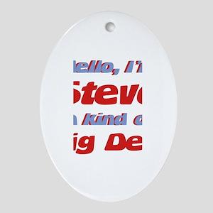 I'm Steve - I'm A Big Deal Oval Ornament