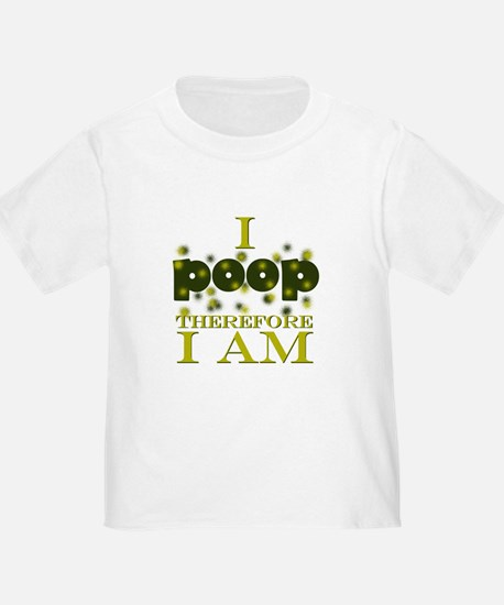 I Poop Therefore I Am T