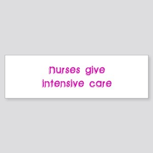 Nurses Give Intensive Care Bumper Sticker