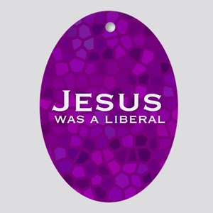 Jesus Was a Liberal Keepsake (Oval)