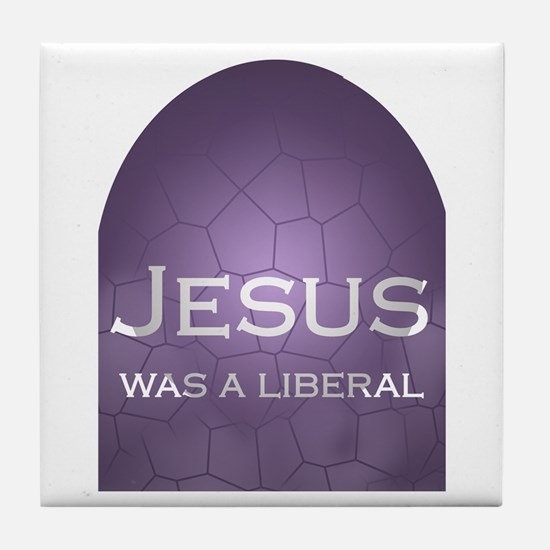 Jesus Was a Liberal Tile Coaster