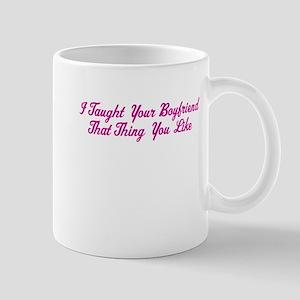 I Taught Your Boyfriend Mug