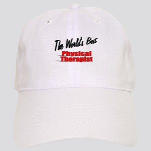 """""""The World's Best Physical Therapist"""" Cap"""