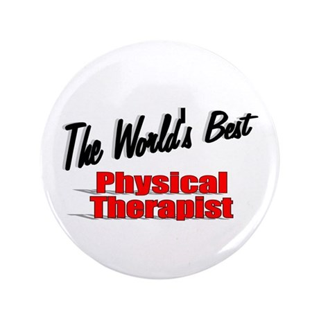 """""""The World's Best Physical Therapist"""" 3.5"""" Button"""