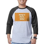 FIN-hang-in-there-10x10.png Mens Baseball Tee